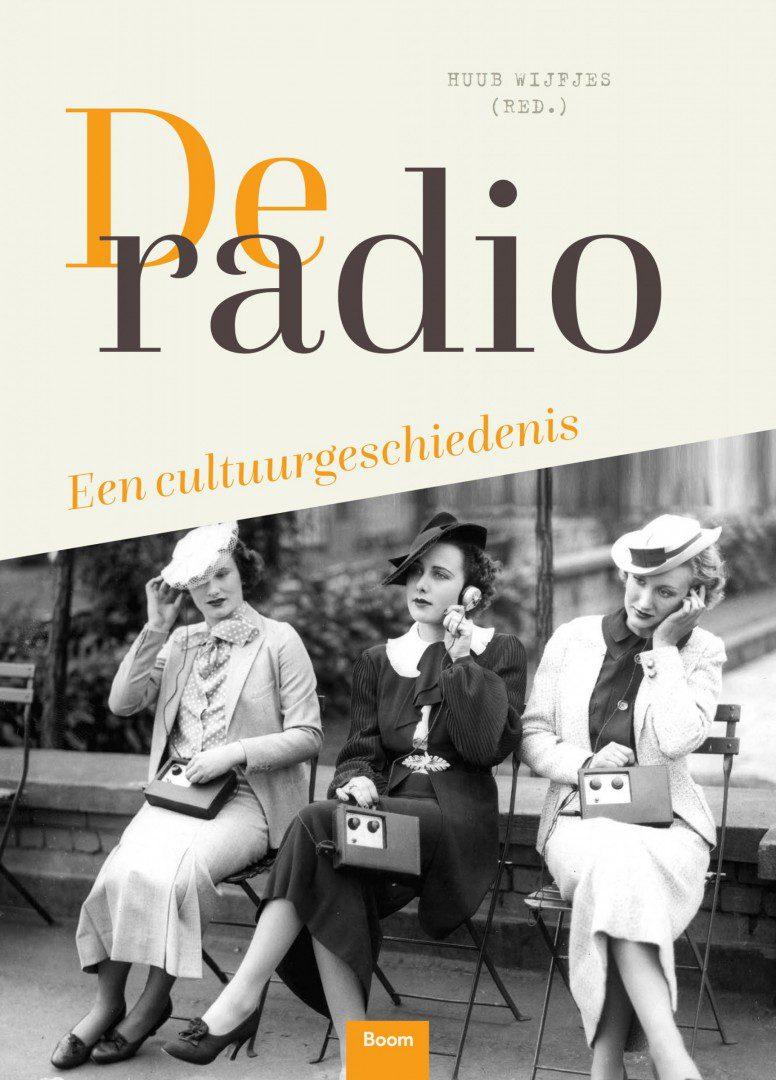 De Radio. Een cultuurgeschiedenis
